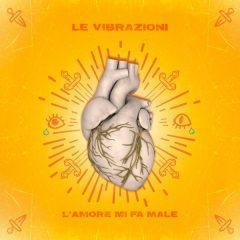 """Le Vibrazioni tornano con""""L'amore mi fa male"""", il nuovo singolo"""